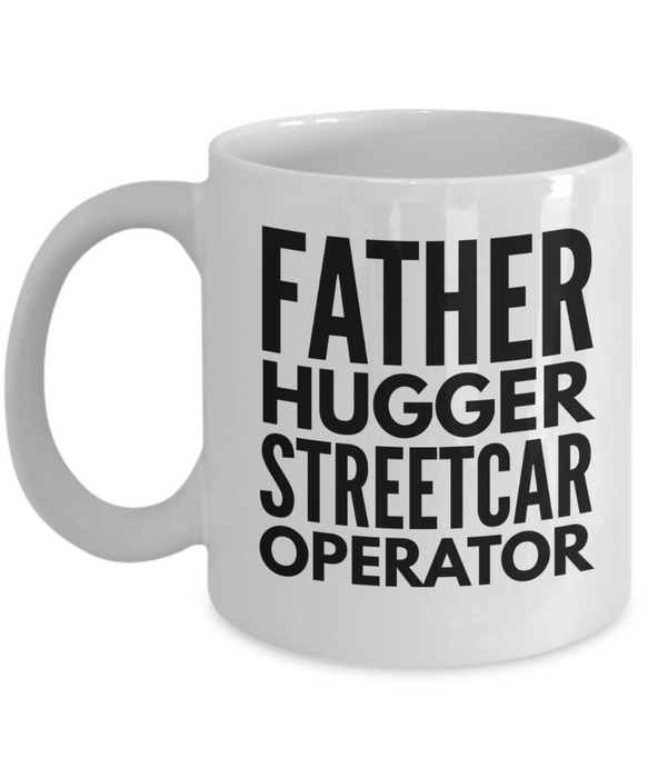 Father Hugger Streetcar Operator, 11oz Coffee Mug Best Inspirational Gifts - Ribbon Canyon
