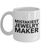 Mistakiest Jewelry Maker   11oz Coffee Mug Gag Gift for Coworker Boss Retirement - Ribbon Canyon
