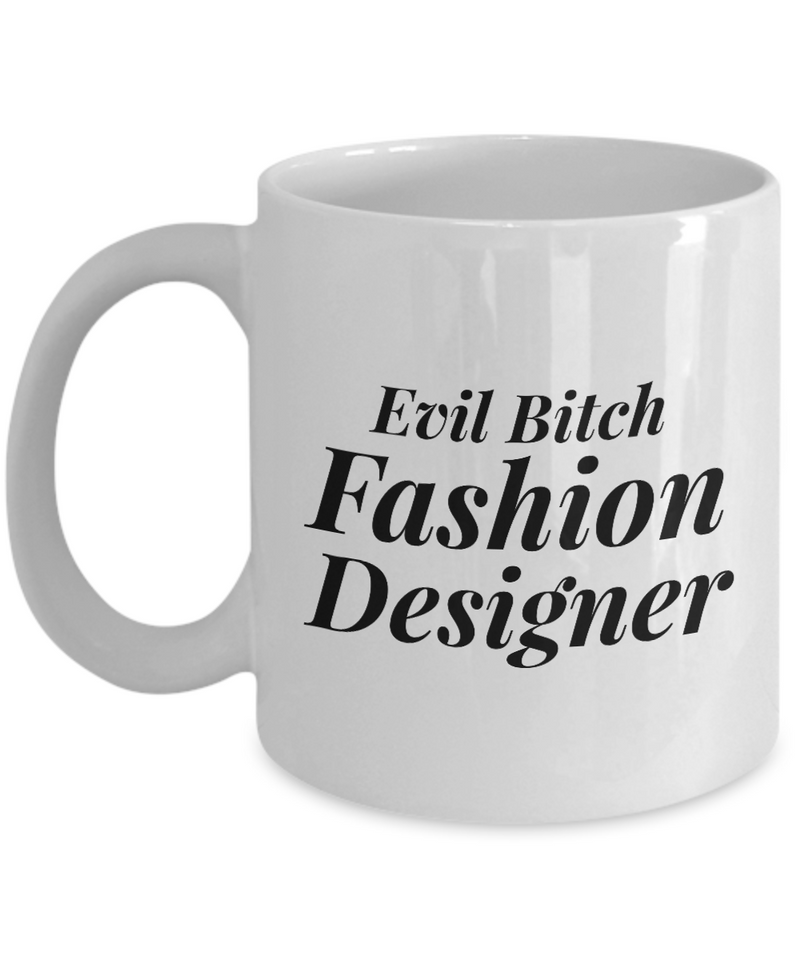 Funny Fashion Designer Quote 11Oz Coffee Mug , Evil Bitch Fashion Designer for Dad, Grandpa, Husband From Son, Daughter, Wife for Coffee & Tea Lovers - Ribbon Canyon