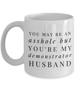You May Be An Asshole But You'Re My Demonstrator Husband, 11oz Coffee Mug  Dad Mom Inspired Gift - Ribbon Canyon