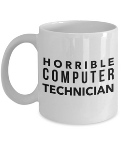 Horrible Computer Technician, 11oz Coffee Mug Gag Gift for Coworker Boss Retirement or Birthday - Ribbon Canyon