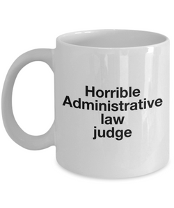 Horrible Administrative Law Judge, 11oz Coffee Mug  Dad Mom Inspired Gift - Ribbon Canyon