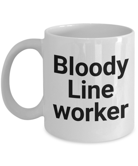 Funny Mug Bloody Line Worker   11oz Coffee Mug Gag Gift for Coworker Boss Retirement - Ribbon Canyon