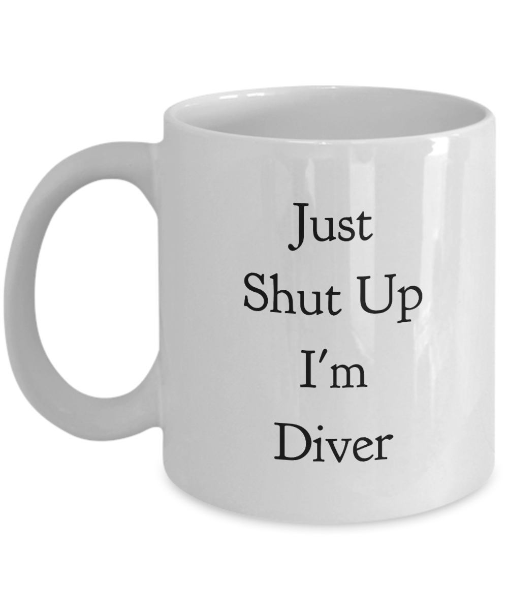 Funny Diver 11Oz Coffee Mug , Just Shut Up I'm Diver for Dad, Grandpa, Husband From Son, Daughter, Wife for Coffee & Tea Lovers - Ribbon Canyon