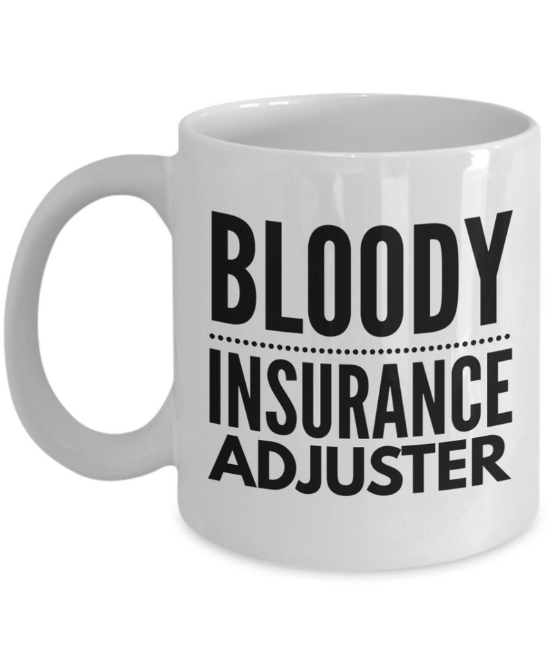 Bloody Insurance Adjuster, 11oz Coffee Mug  Dad Mom Inspired Gift - Ribbon Canyon