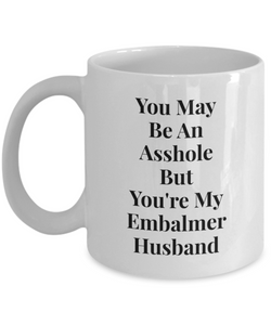 You May Be An Asshole But You'Re My Embalmer Husband Gag Gift for Coworker Boss Retirement or Birthday - Ribbon Canyon