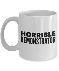 Horrible Demonstrator, 11oz Coffee Mug  Dad Mom Inspired Gift - Ribbon Canyon