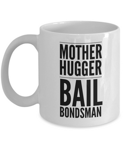 Mother Hugger Bail Bondsman, 11oz Coffee Mug Gag Gift for Coworker Boss Retirement or Birthday - Ribbon Canyon