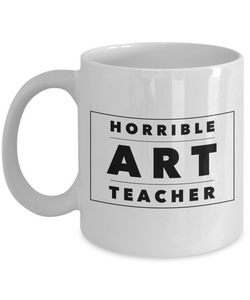 Horrible Art Teacher, 11oz Coffee Mug Best Inspirational Gifts - Ribbon Canyon