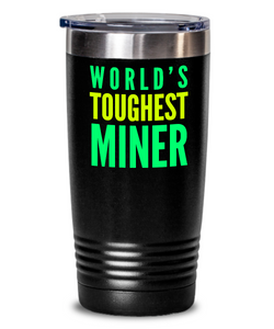 World's Toughest Miner Inspiration Quote 20oz. Stainless Tumblers - Ribbon Canyon