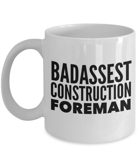 Badassest Construction Foreman  11oz Coffee Mug Best Inspirational Gifts - Ribbon Canyon