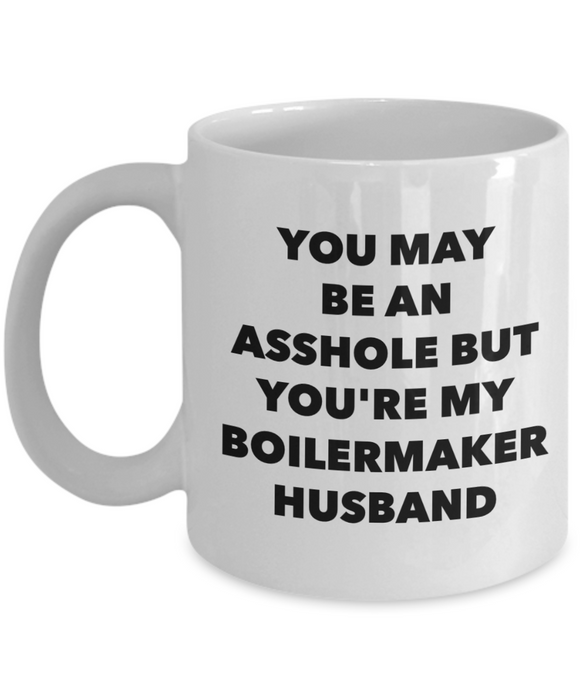 You May Be An Asshole But You'Re My Boilermaker Husband Gag Gift for Coworker Boss Retirement or Birthday - Ribbon Canyon