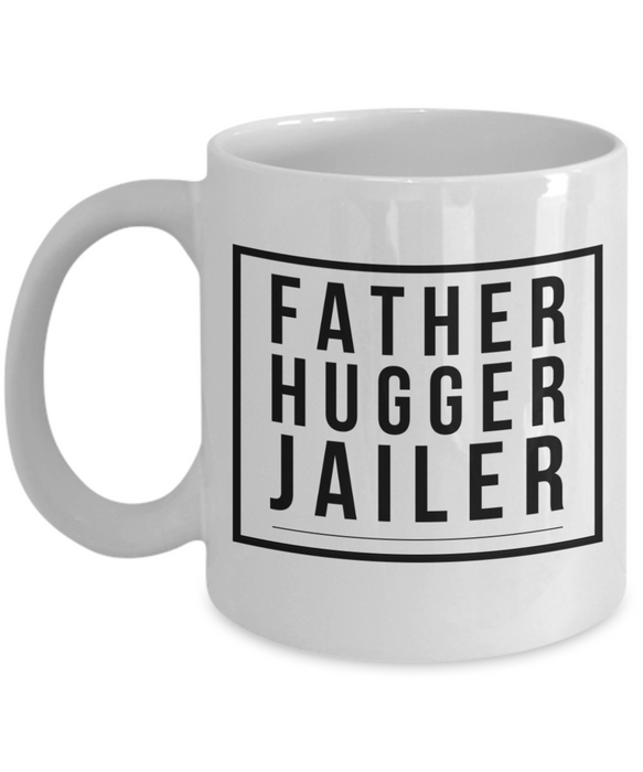 Father Hugger Jailer  11oz Coffee Mug Best Inspirational Gifts - Ribbon Canyon