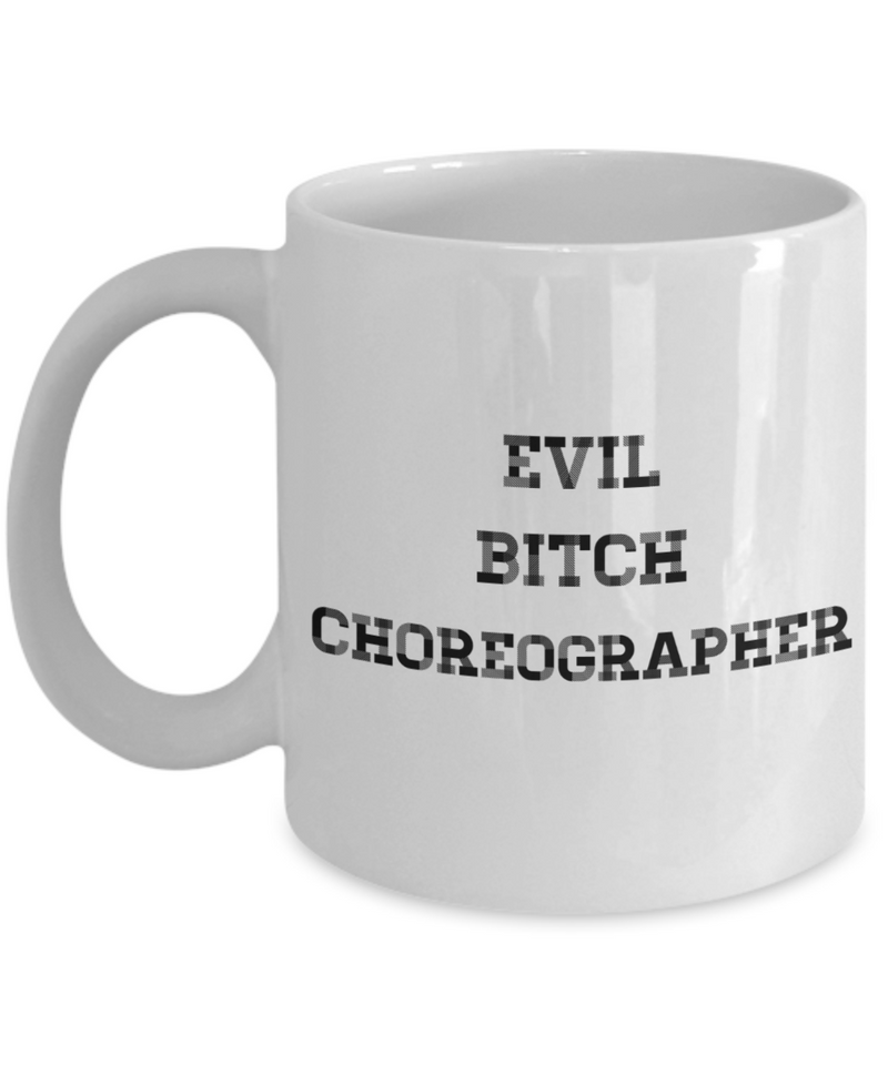 Funny Mug Evil Bitch Choreographer 11Oz Coffee Mug Funny Christmas Gift for Dad, Grandpa, Husband From Son, Daughter, Wife for Coffee & Tea Lovers Birthday Gift Ceramic - Ribbon Canyon