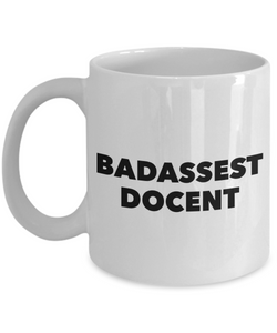 Badassest Docent, 11oz Coffee Mug Gag Gift for Coworker Boss Retirement or Birthday - Ribbon Canyon