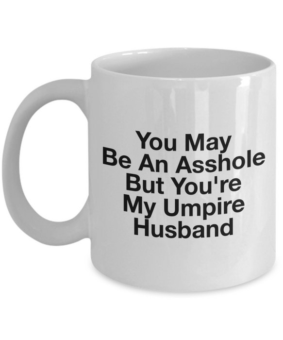 You May Be An Asshole But You'Re My Umpire Husband, 11oz Coffee Mug Best Inspirational Gifts - Ribbon Canyon