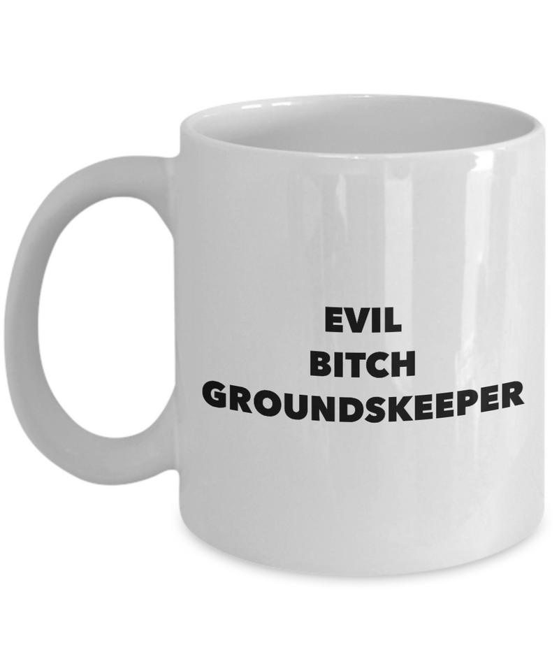 Funny Groundskeeper 11Oz Coffee Mug , Evil Bitch Groundskeeper for Dad, Grandpa, Husband From Son, Daughter, Wife for Coffee & Tea Lovers - Ribbon Canyon