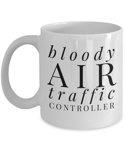 Bloody Air Traffic Controller  11oz Coffee Mug Best Inspirational Gifts - Ribbon Canyon