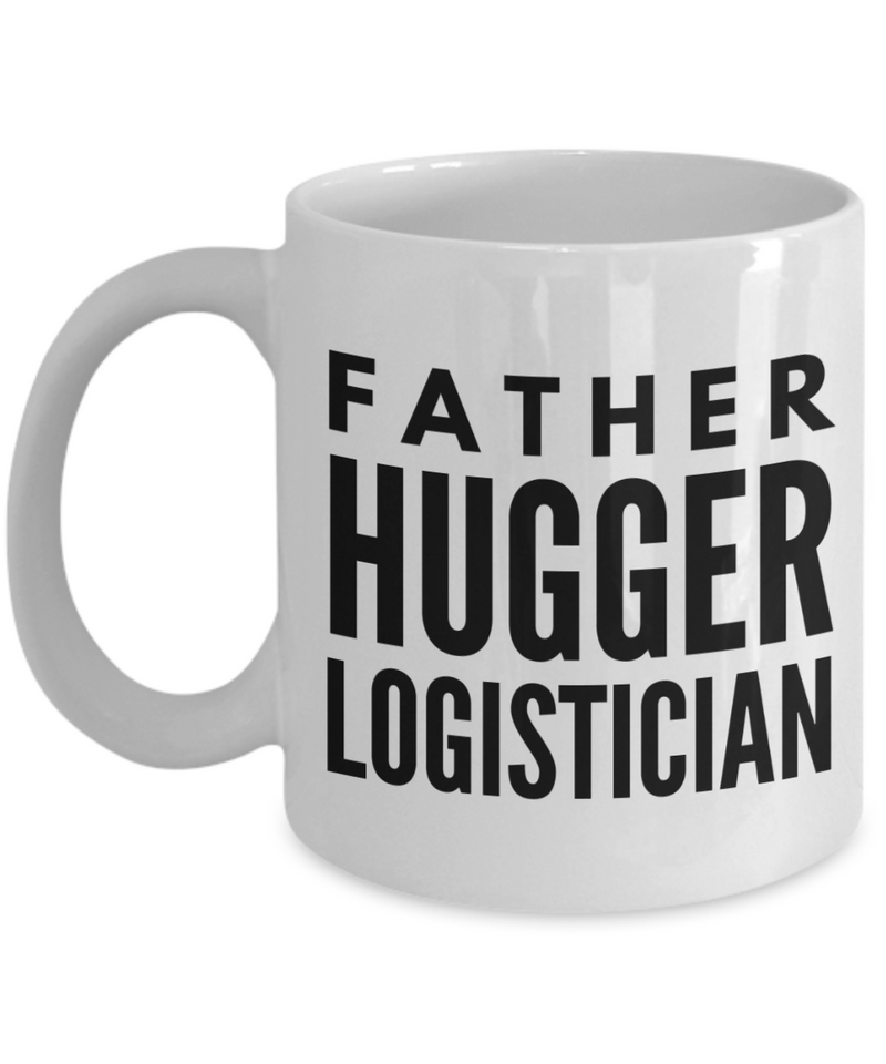 Father Hugger Logistician  11oz Coffee Mug Best Inspirational Gifts - Ribbon Canyon
