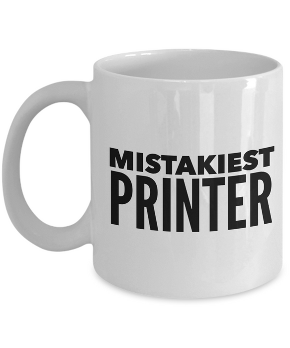 Mistakiest Printer  11oz Coffee Mug Best Inspirational Gifts - Ribbon Canyon