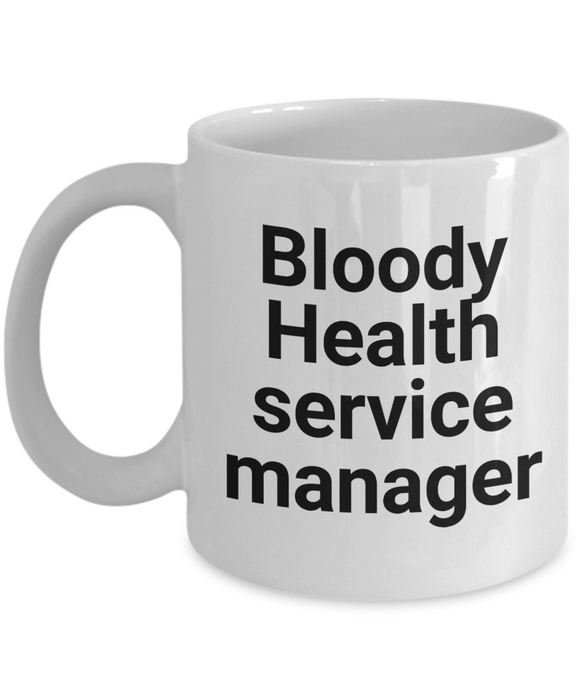 Bloody Health Service Manager, 11oz Coffee Mug  Dad Mom Inspired Gift - Ribbon Canyon