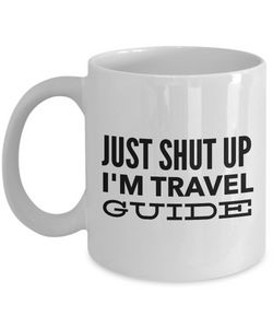 Just Shut Up I'm Travel Guide, 11Oz Coffee Mug Unique Gift Idea for Him, Her, Mom, Dad - Perfect Birthday Gifts for Men or Women / Birthday / Christmas Present - Ribbon Canyon
