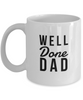 Well Done Dad, 11Oz Coffee Mug Best Inspirational Gifts and Sarcasm Perfect Birthday Gifts for Men or Women / Birthday / Christmas Present - Ribbon Canyon