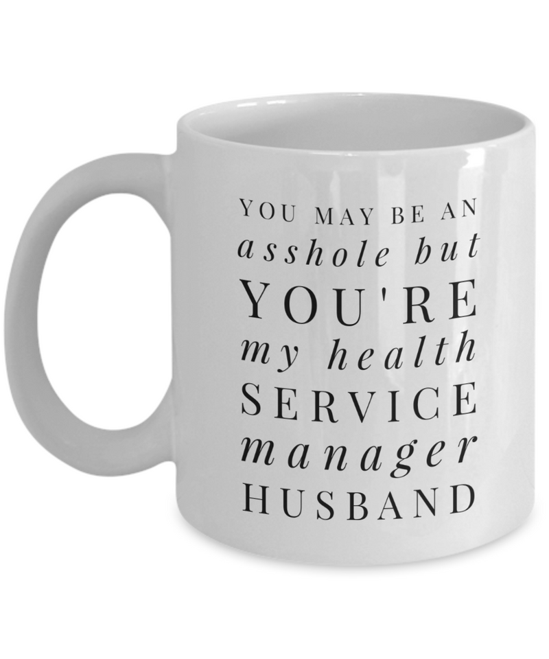 You May Be An Asshole But You'Re My Health Service Manager Husband, 11oz Coffee Mug Gag Gift for Coworker Boss Retirement or Birthday - Ribbon Canyon