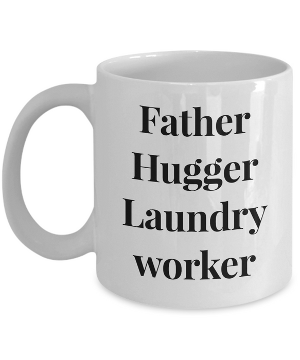 Funny Mug Father Hugger Laundry Worker   11oz Coffee Mug Gag Gift for Coworker Boss Retirement - Ribbon Canyon