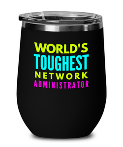 World's Toughest Network Administrator Insulated 12oz Stemless Wine Glass - Ribbon Canyon