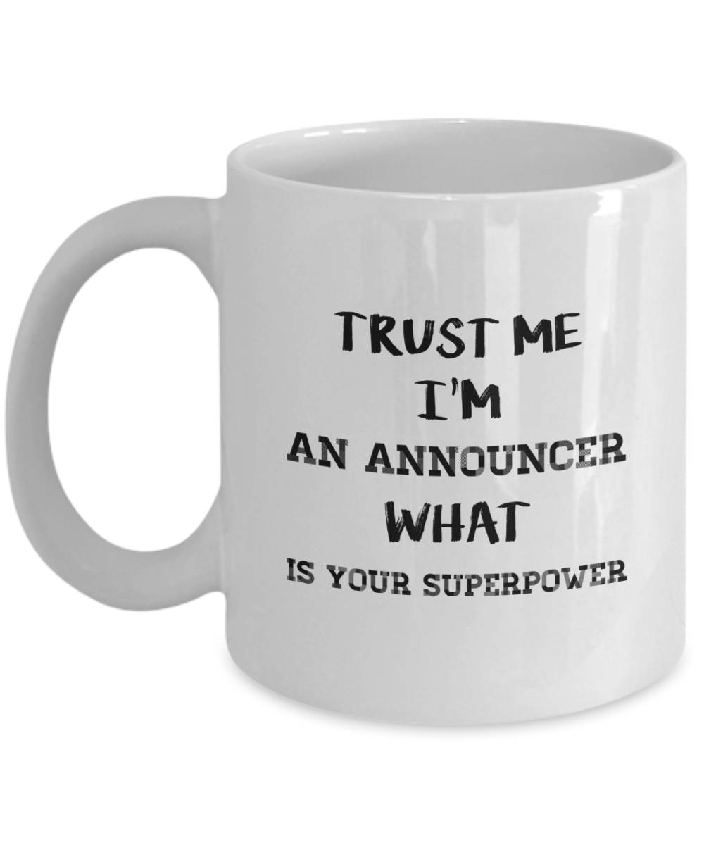 Trust Me I'm an Announcer What Is Your Superpower, 11Oz Coffee Mug Best Inspirational Gifts and Sarcasm Perfect Birthday Gifts for Men or Women / Birthday / Christmas Present - Ribbon Canyon