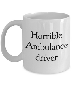 Horrible Ambulance Driver, 11oz Coffee Mug Gag Gift for Coworker Boss Retirement or Birthday - Ribbon Canyon