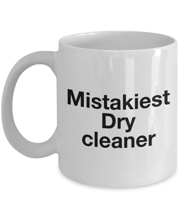 Mistakiest Dry Cleaner  11oz Coffee Mug Best Inspirational Gifts - Ribbon Canyon