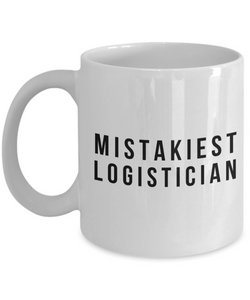 Mistakiest Logistician, 11oz Coffee Mug Best Inspirational Gifts - Ribbon Canyon