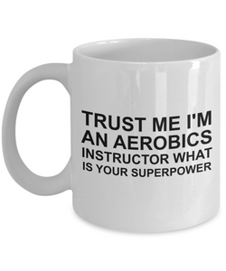 Trust Me I'm an Aerobics Instructor What Is Your Superpower, 11Oz Coffee Mug for Dad, Grandpa, Husband From Son, Daughter, Wife for Coffee & Tea Lovers - Ribbon Canyon