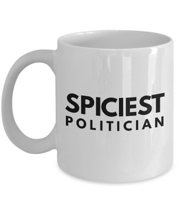 Spiciest Politician - Birthday Retirement or Thank you Gift Idea -   11oz Coffee Mug - Ribbon Canyon