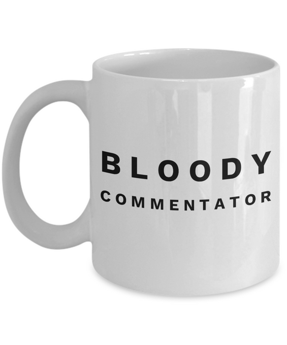 Bloody Commentator, 11oz Coffee Mug  Dad Mom Inspired Gift - Ribbon Canyon
