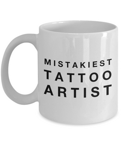 Mistakiest Tattoo Artist, 11oz Coffee Mug Gag Gift for Coworker Boss Retirement or Birthday - Ribbon Canyon