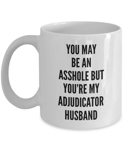 You May Be An Asshole But You'Re My Adjudicator Husband, 11oz Coffee Mug Best Inspirational Gifts - Ribbon Canyon