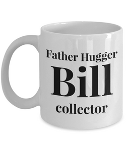 Father Hugger Bill Collector, 11oz Coffee Mug Gag Gift for Coworker Boss Retirement or Birthday - Ribbon Canyon