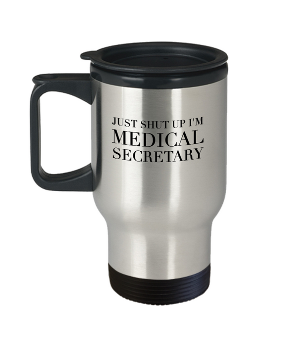 Just Shut Up I'm Medical Secretary, 14oz Travel Mug Family Freind Boss Birthday or Retirement - Ribbon Canyon