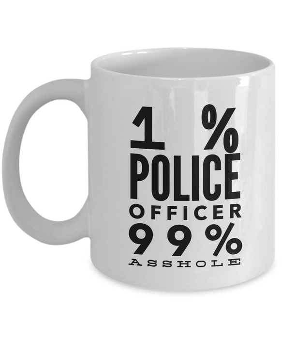 1% Police Officer 99% Asshole, 11oz Coffee Mug Best Inspirational Gifts - Ribbon Canyon