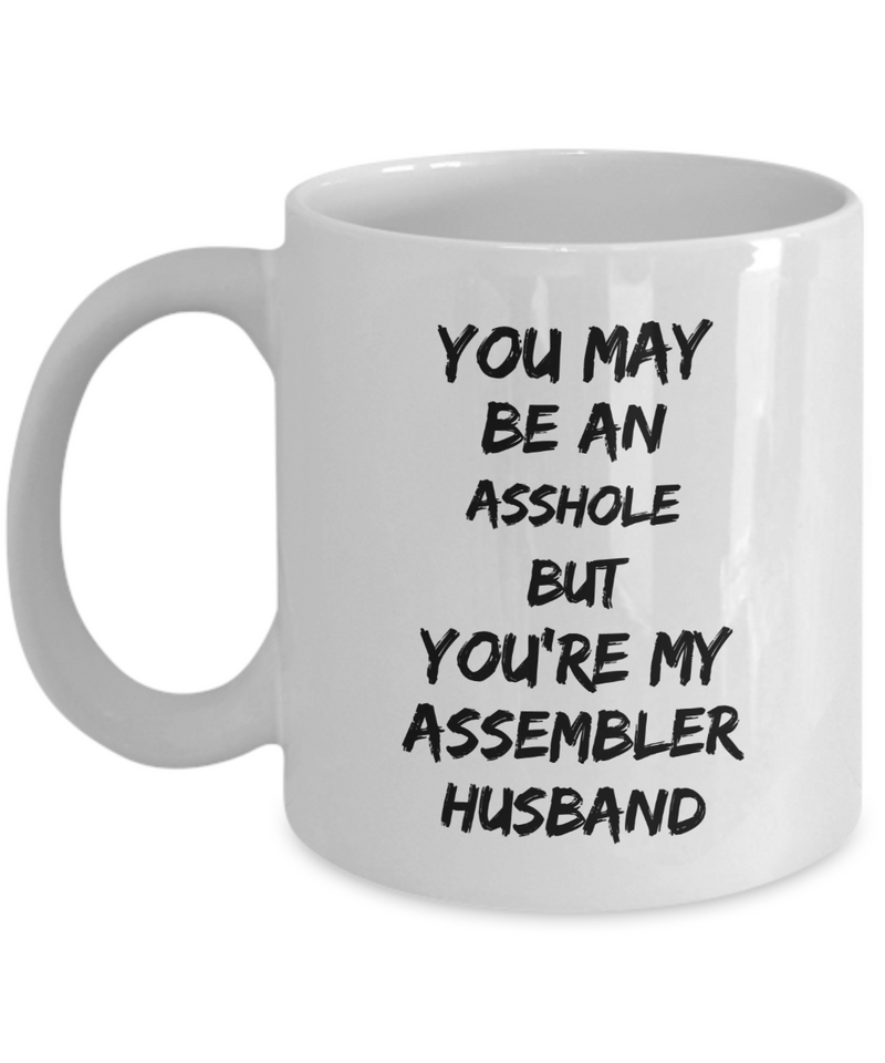You May Be An Asshole But You'Re My Assembler Husband, 11oz Coffee Mug Best Inspirational Gifts - Ribbon Canyon