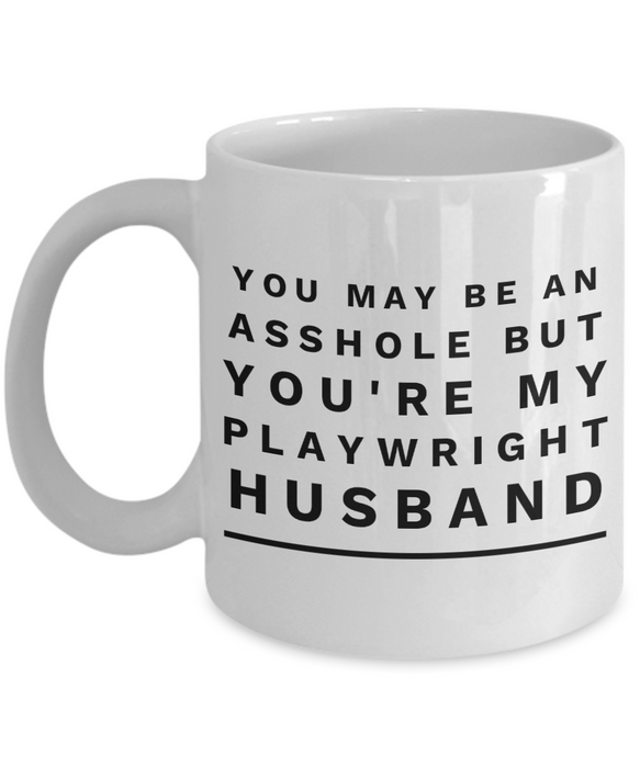 You May Be An Asshole But You'Re My Playwright Husband, 11oz Coffee Mug Best Inspirational Gifts - Ribbon Canyon