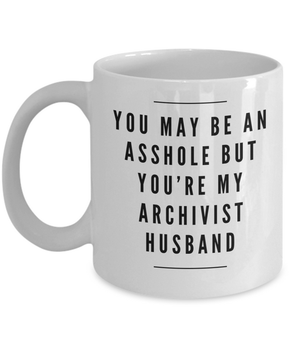 You May Be An Asshole But You'Re My Archivist Husband  11oz Coffee Mug Best Inspirational Gifts - Ribbon Canyon