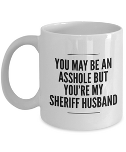 You May Be An Asshole But You'Re My Sheriff Husband, 11oz Coffee Mug  Dad Mom Inspired Gift - Ribbon Canyon
