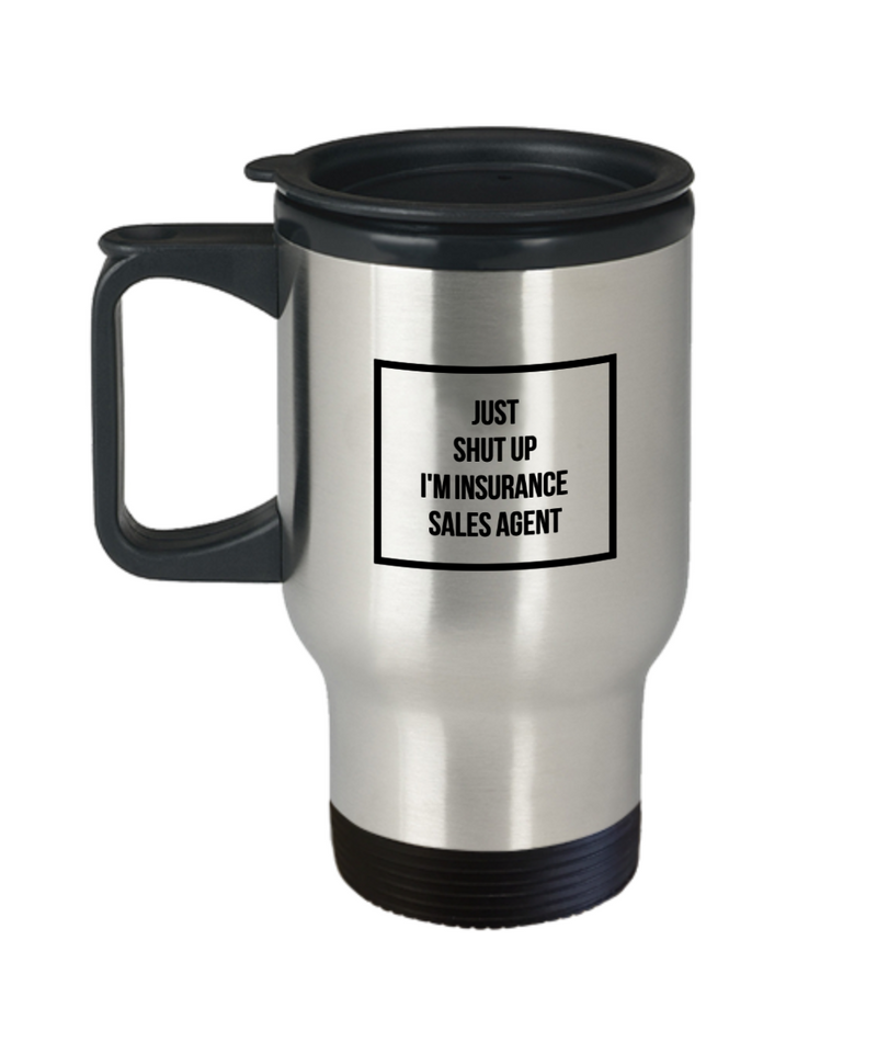 Just Shut Up I'm Insurance Sales Agent, 14Oz Travel Mug  Dad Mom Inspired Gift - Ribbon Canyon