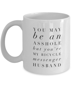 You May Be An Asshole But You'Re My Bicycle Messenger Husband, 11oz Coffee Mug  Dad Mom Inspired Gift - Ribbon Canyon