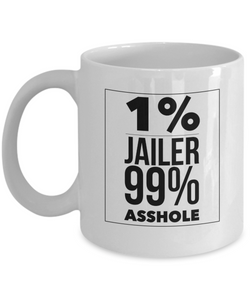 1% Jailer 99% Asshole  11oz Coffee Mug Best Inspirational Gifts - Ribbon Canyon