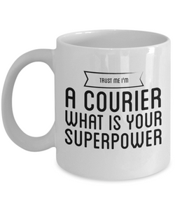 Trust Me I'm a Courier What Is Your Superpower, 11Oz Coffee Mug Best Inspirational Gifts and Sarcasm Perfect Birthday Gifts for Men or Women / Birthday / Christmas Present - Ribbon Canyon
